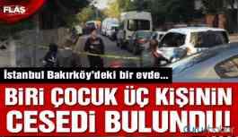 İstanbul'da bir evde 1'i çocuk 3 kişi ölü bulundu