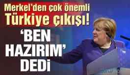 Merkel'den Türkiye çıkışı: Ben hazırım