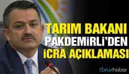 Tarım Bakanı'ndan icra açıklaması