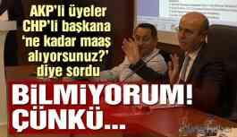 CHP'li başkan maaşının ne kadar olduğunu bilmiyor!