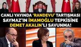 Canlı yayında 'randevu tartışması: Saymaz'ın İmamoğlu tepkisine Demet Akalın'lı savunma