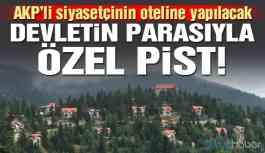 AKP'linin oteline özel helikopter pisti! Devletin kasasından 4 milyon TL harcanacak!