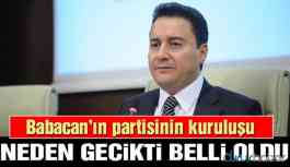 Babacan'a yakın siyasetçi partinin kuruluşunun gecikme nedenini açıkladı!