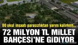 Okul inşaatları yarım kalırken 72 milyon TL Millet Bahçesi'ne gidiyor