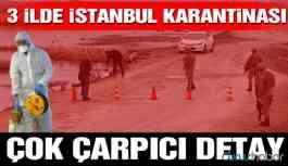 Çok çarpıcı detay… 3 ilde İstanbul karantinası