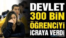 300 bin öğrenci icraya verildi