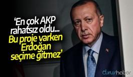 'En çok AKP rahatsız oldu... Bu proje varken Erdoğan seçime gitmez'