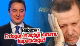 Ali Babacan: Erdoğan'ın açtığı kurumu kapatacağız