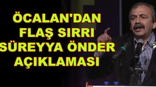 Öcalan'dan Sırrı Süreyya Önder ve Meral Akşener açıklaması